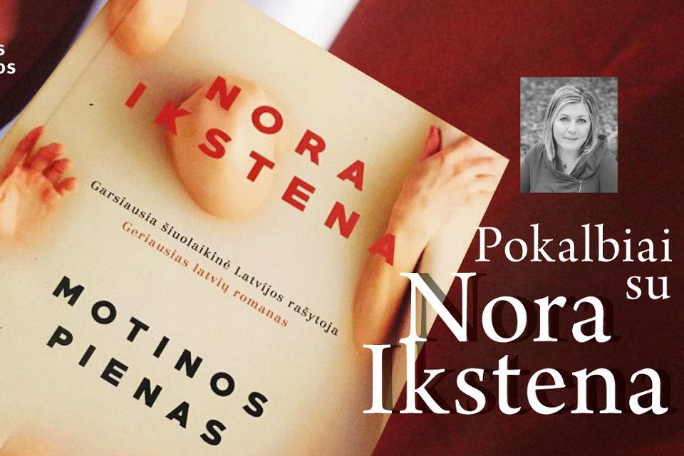 Pokalbiai su Nora Ikstena